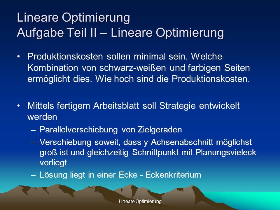 Lineare Optimierung Lineare Optimierung Aufgabe Teil II – Lineare Optimierung Produktionskosten sollen minimal sein. Welche Kombination von schwarz-we