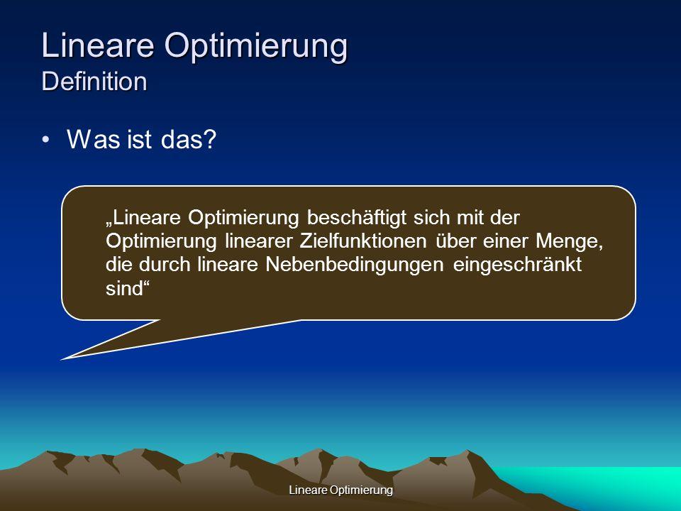 Lineare Optimierung Lineare Optimierung Beispiel – Maximierung einer Zielfunktion Nebenbedingungen: Zielfunktion: Lösung: L = { (2|4) } Maximaler Zielwert: Z(2,4) = 70