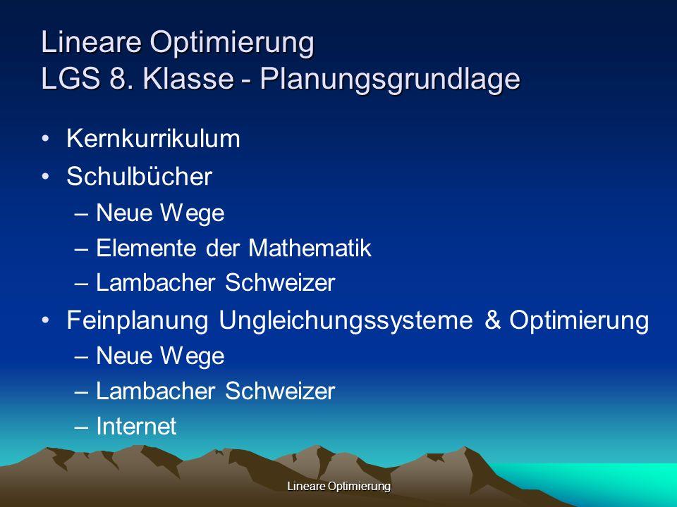 Lineare Optimierung Lineare Optimierung LGS 8. Klasse - Planungsgrundlage Kernkurrikulum Schulbücher –Neue Wege –Elemente der Mathematik –Lambacher Sc