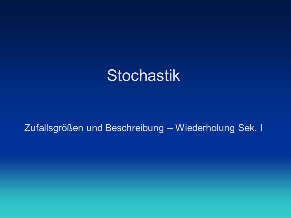 Stochastik Zufallsgrößen und Beschreibung – Wiederholung Sek. I