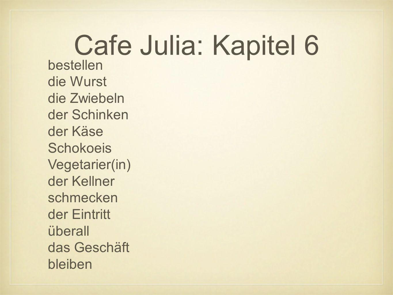 Cafe Julia: Kapitel 6 bestellen die Wurst die Zwiebeln der Schinken der Käse Schokoeis Vegetarier(in) der Kellner schmecken der Eintritt überall das Geschäft bleiben
