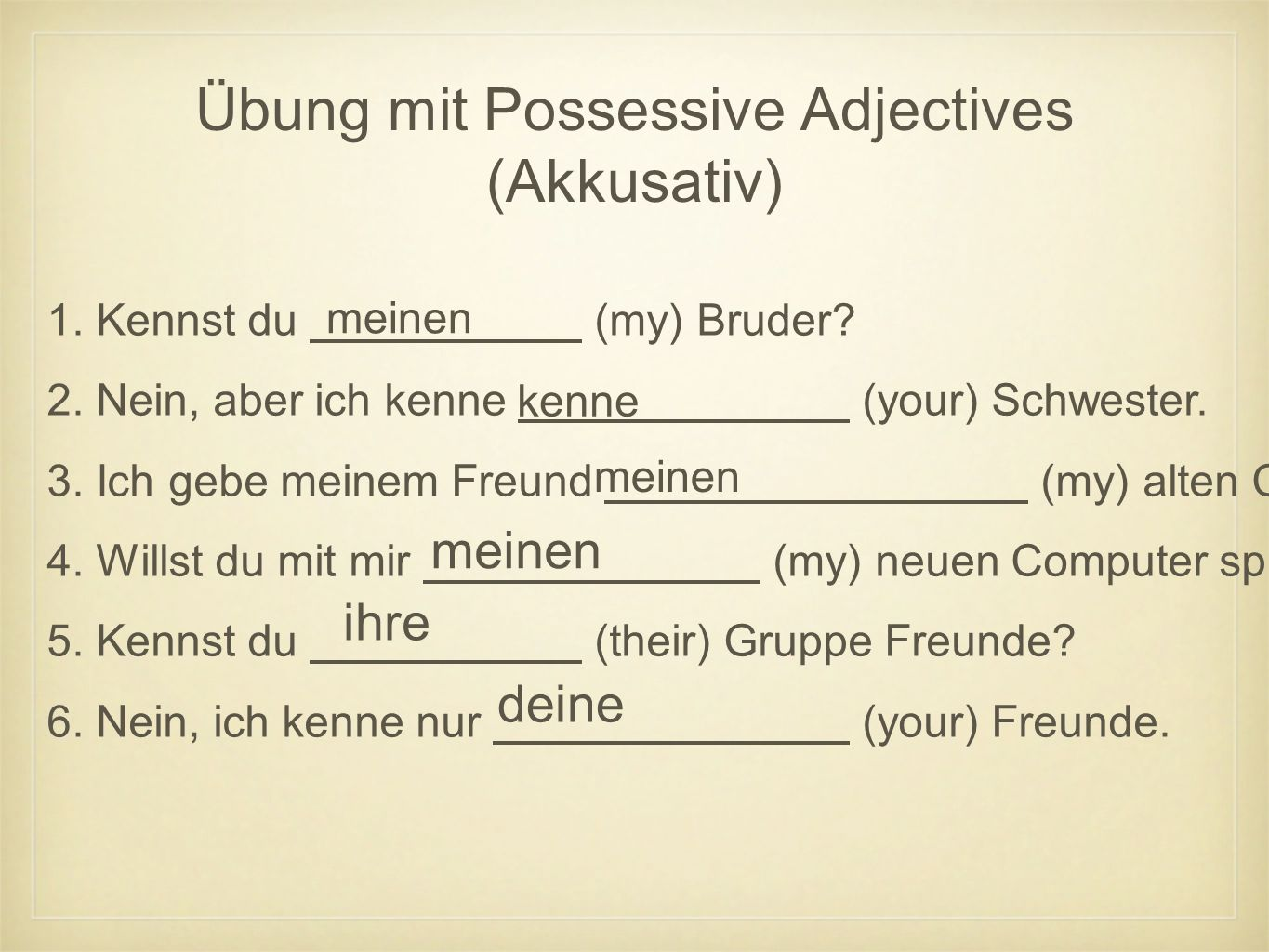 Übung mit Possessive Adjectives (Akkusativ) 1.Kennst du (my) Bruder.