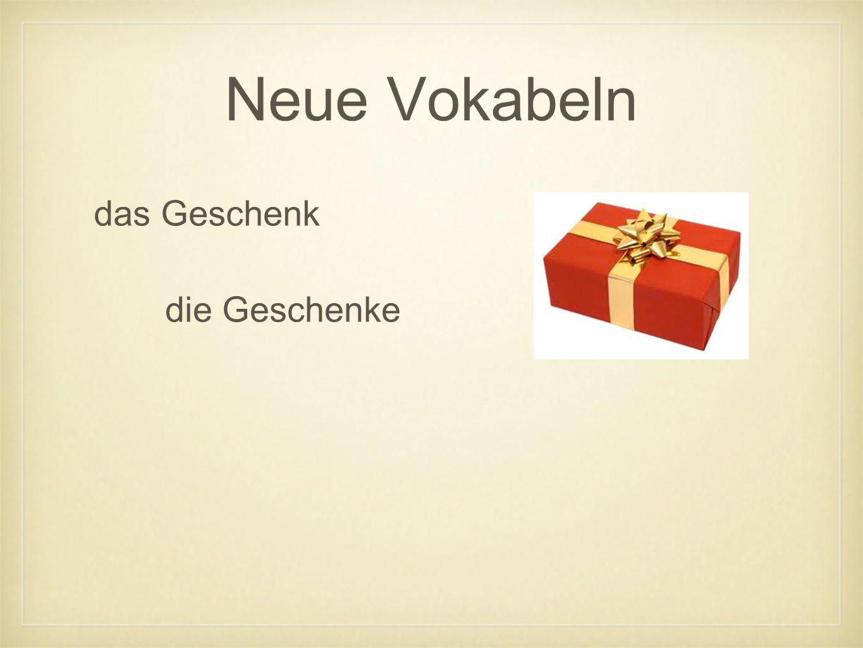 Neue Vokabeln das Geschenk die Geschenke