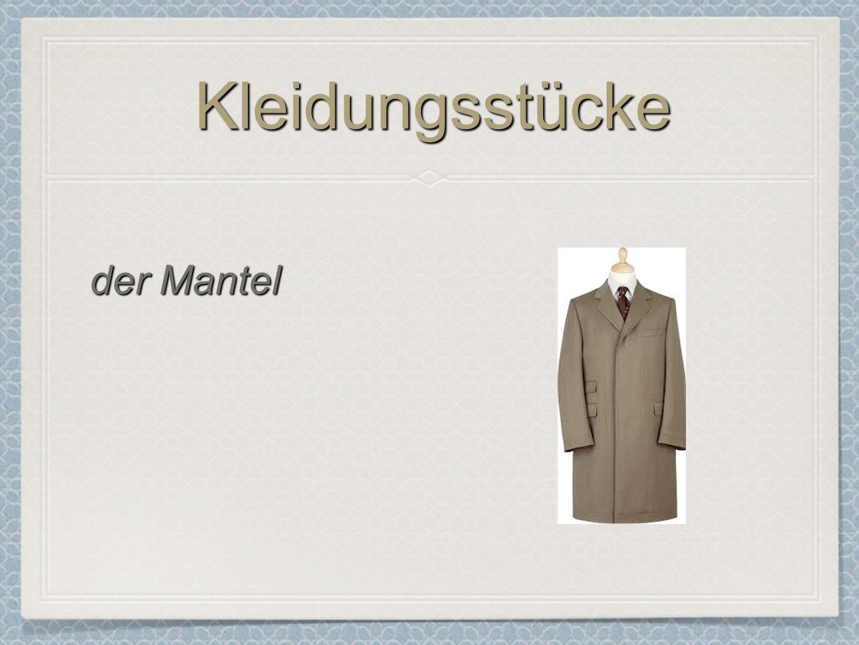 KleidungsstückeKleidungsstücke der Mantel