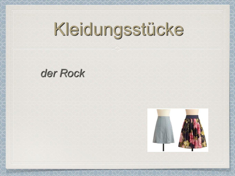 KleidungsstückeKleidungsstücke der Rock
