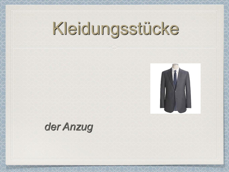 KleidungsstückeKleidungsstücke der Anzug