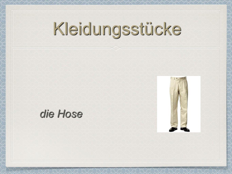 KleidungsstückeKleidungsstücke die Hose