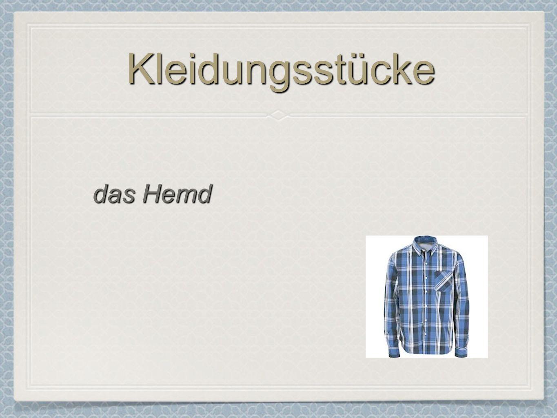 KleidungsstückeKleidungsstücke das Hemd