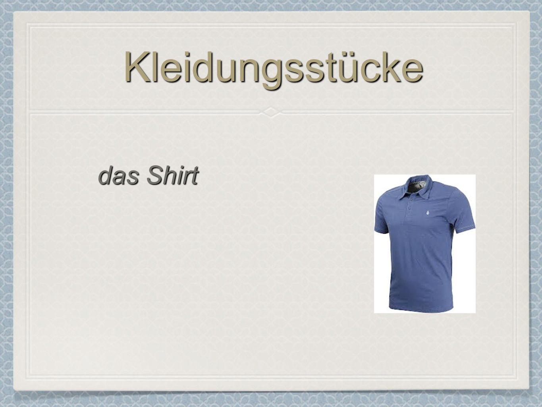 KleidungsstückeKleidungsstücke das Shirt