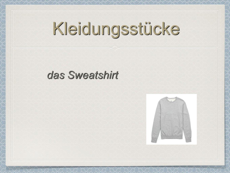 KleidungsstückeKleidungsstücke das Sweatshirt