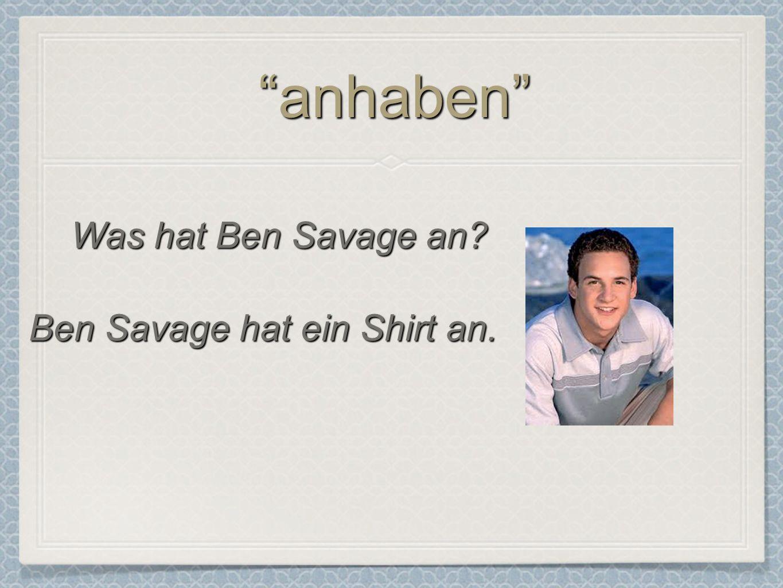 anhabenanhaben Was hat Ben Savage an? Ben Savage hat ein Shirt an.