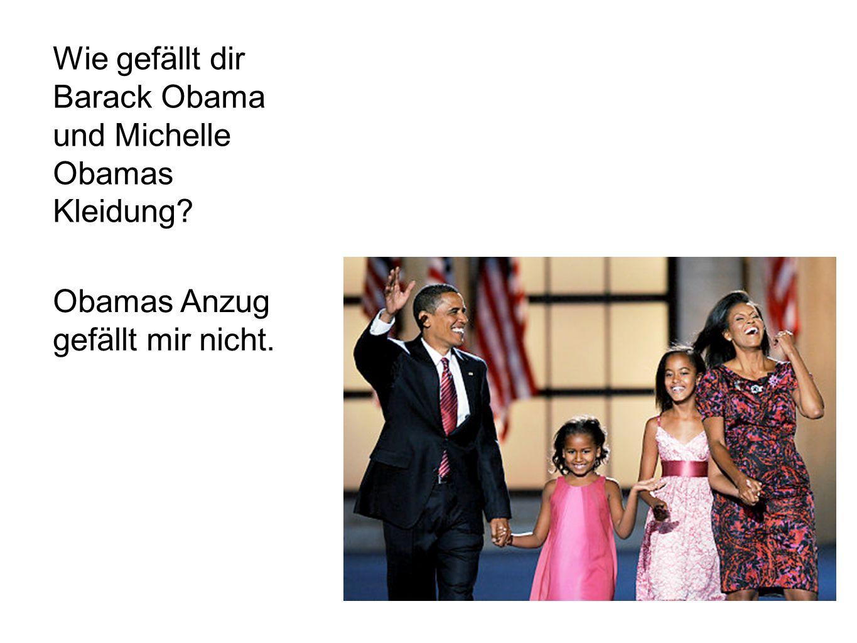 Wie gefällt dir Barack Obama und Michelle Obamas Kleidung? Obamas Anzug gefällt mir nicht.