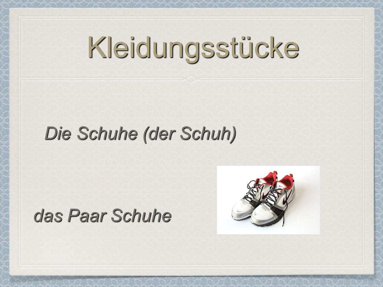 KleidungsstückeKleidungsstücke Die Schuhe (der Schuh) das Paar Schuhe
