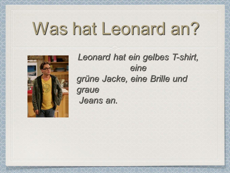 Was hat Leonard an.