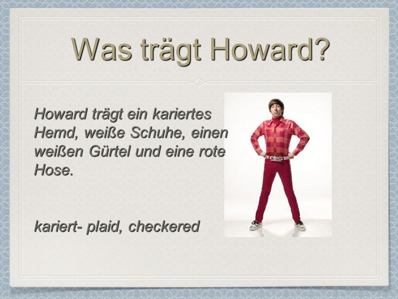 Was trägt Howard.