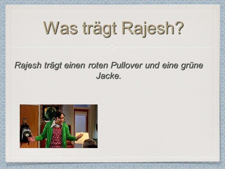 Was trägt Rajesh? Rajesh trägt einen roten Pullover und eine grüne Jacke.