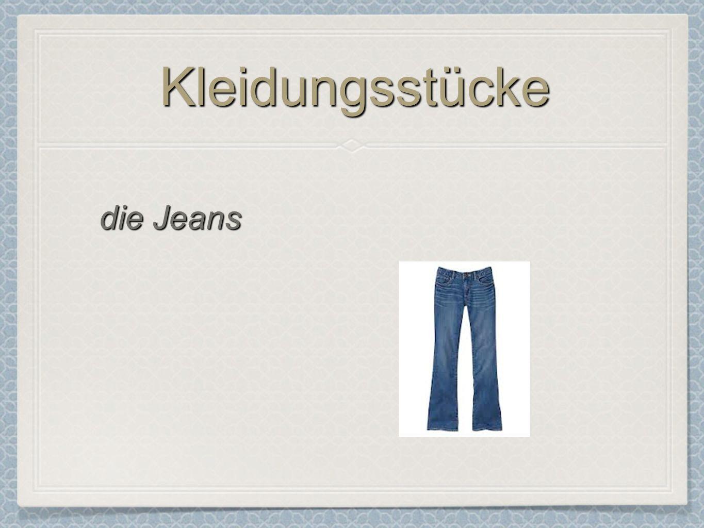 KleidungsstückeKleidungsstücke die Jeans