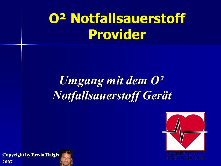 O² Notfallsauerstoff Provider Umgang mit dem O² Notfallsauerstoff Gerät Umgang mit dem O² Notfallsauerstoff Gerät Copyright by Erwin Haigis 2007