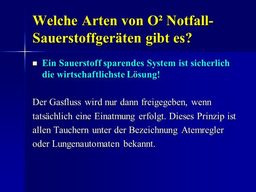 Welche Arten von O² Notfall- Sauerstoffgeräten gibt es? Ein Sauerstoff sparendes System ist sicherlich die wirtschaftlichste Lösung! Ein Sauerstoff sp
