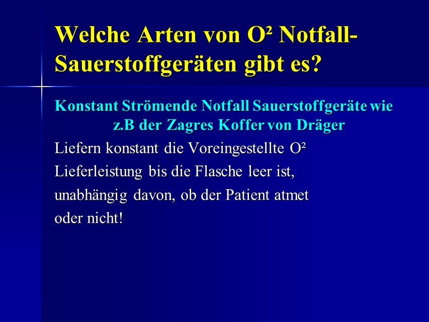 Welche Arten von O² Notfall- Sauerstoffgeräten gibt es? Konstant Strömende Notfall Sauerstoffgeräte wie z.B der Zagres Koffer von Dräger Liefern konst