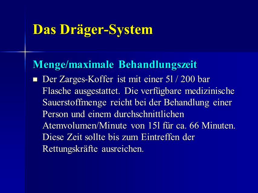 Das Dräger-System Das Dräger-System Menge/maximale Behandlungszeit Der Zarges-Koffer ist mit einer 5l / 200 bar Flasche ausgestattet. Die verfügbare m