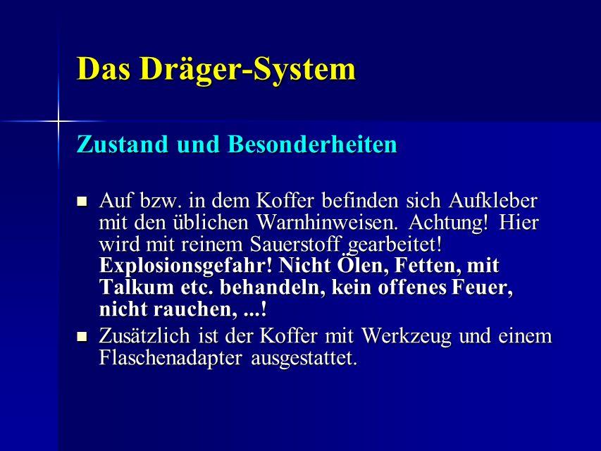 Das Dräger-System Das Dräger-System Zustand und Besonderheiten Zustand und Besonderheiten Auf bzw. in dem Koffer befinden sich Aufkleber mit den üblic