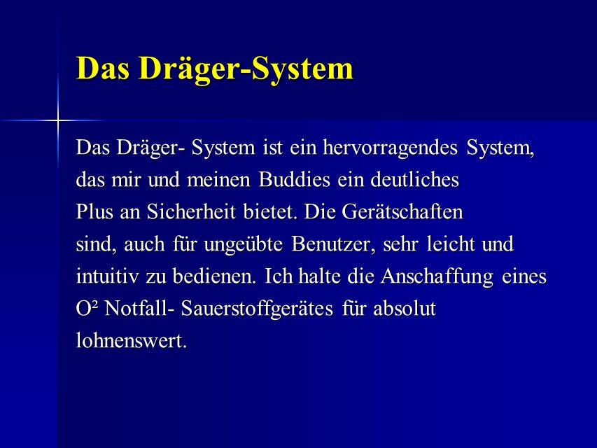 Das Dräger-System Das Dräger-System Das Dräger- System ist ein hervorragendes System, das mir und meinen Buddies ein deutliches Plus an Sicherheit bie
