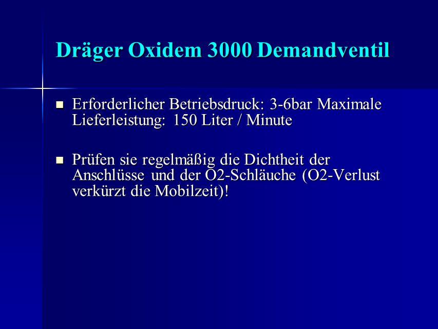 Dräger Oxidem 3000 Demandventil Erforderlicher Betriebsdruck: 3-6bar Maximale Lieferleistung: 150 Liter / Minute Erforderlicher Betriebsdruck: 3-6bar