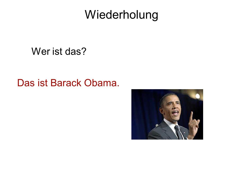 Wiederholung Wer ist das? Das ist Barack Obama.