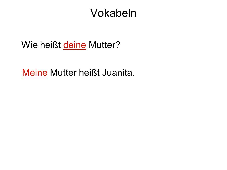 Vokabeln Wie heißt deine Mutter? Meine Mutter heißt Juanita.