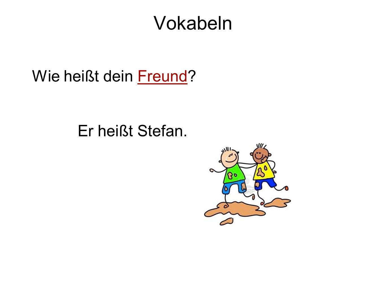 Vokabeln Wie heißt dein Freund? Er heißt Stefan.