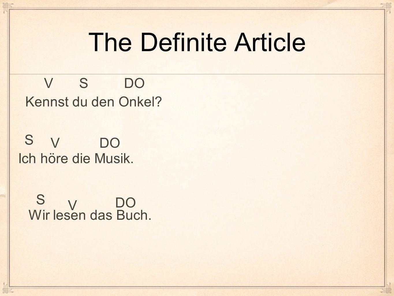 The Definite Article Kennst du den Onkel? Ich höre die Musik. Wir lesen das Buch. SVDO S V S V
