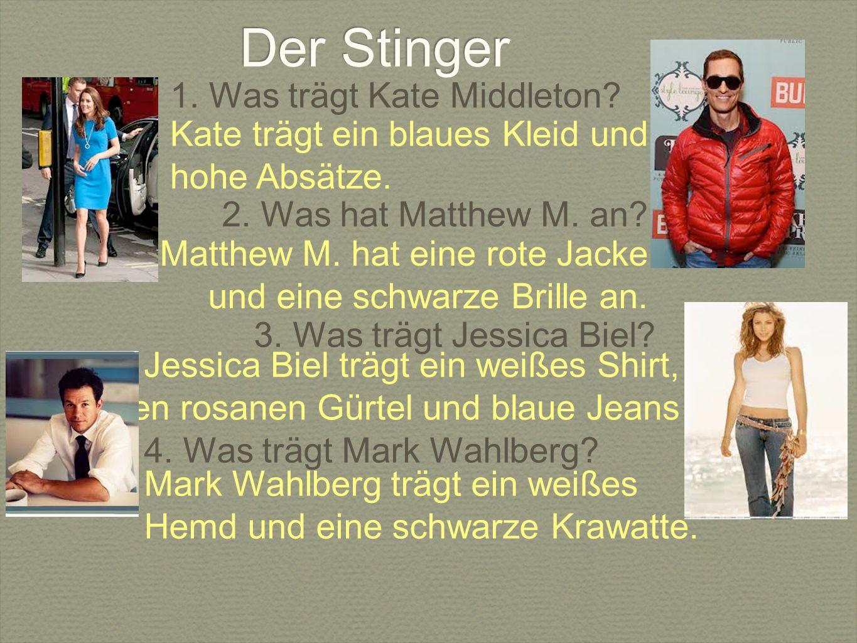 Der Stinger 1. Was trägt Kate Middleton? Kate trägt ein blaues Kleid und hohe Absätze. 2. Was hat Matthew M. an? Matthew M. hat eine rote Jacke und ei