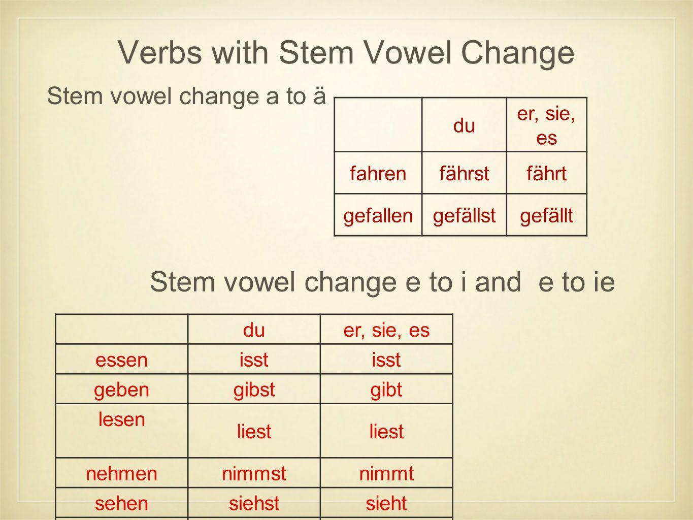 Verbs with Stem Vowel Change Stem vowel change a to ä du er, sie, es fahrenfährstfährt gefallengefällstgefällt Stem vowel change e to i and e to ie du