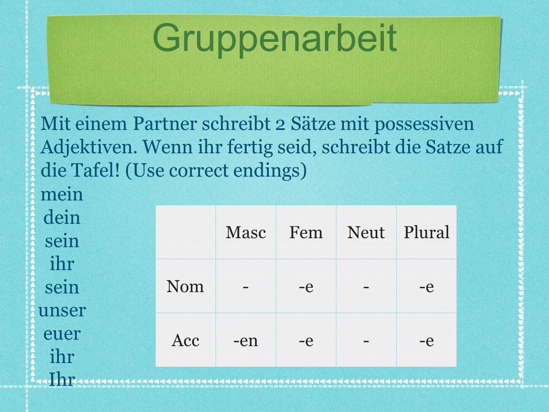 Gruppenarbeit Mit einem Partner schreibt 2 Sätze mit possessiven Adjektiven.