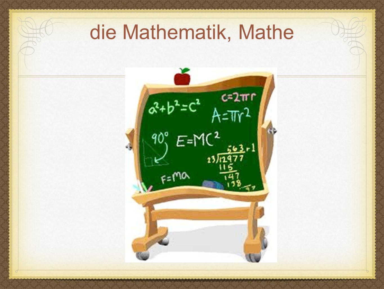die Mathematik, Mathe