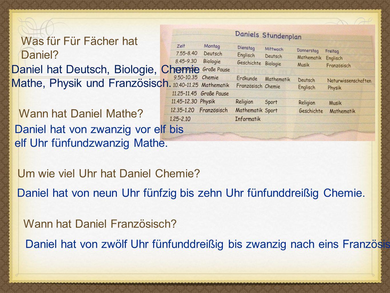 Was für Für Fächer hat Daniel.Daniel hat Deutsch, Biologie, Chemie Mathe, Physik und Französisch.