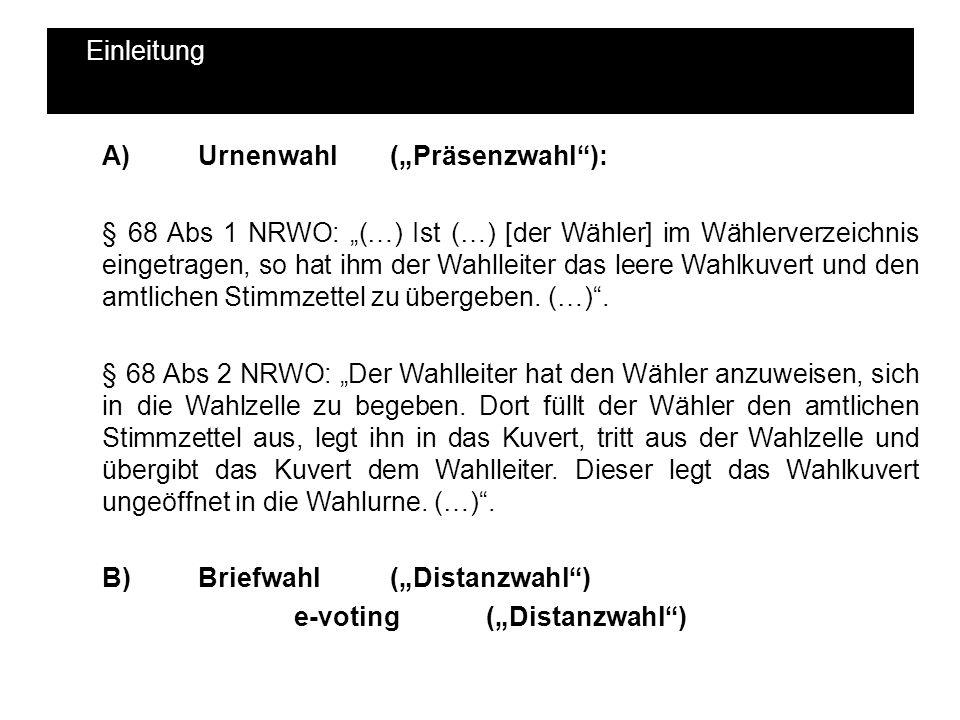 Einleitung A)Urnenwahl (Präsenzwahl): § 68 Abs 1 NRWO: (…) Ist (…) [der Wähler] im Wählerverzeichnis eingetragen, so hat ihm der Wahlleiter das leere
