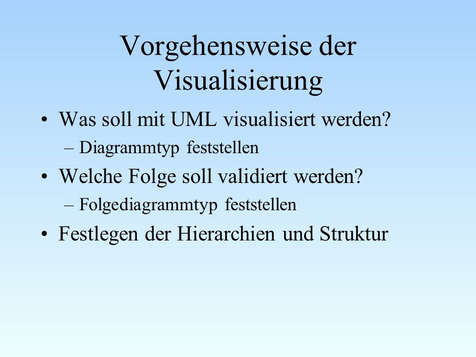 Vorgehensweise der Visualisierung Was soll mit UML visualisiert werden.