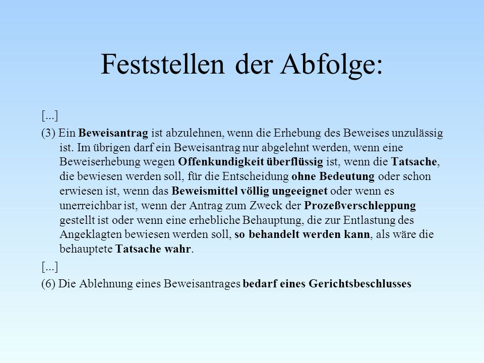 Feststellen der Abfolge: [...] (3) Ein Beweisantrag ist abzulehnen, wenn die Erhebung des Beweises unzulässig ist.