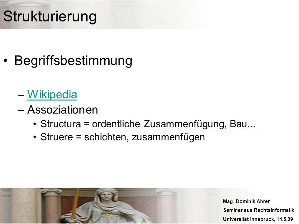 Mag. Dominik Ahrer Seminar aus Rechtsinformatik Universität Innsbruck, 14.5.09 Strukturierung Begriffsbestimmung –WikipediaWikipedia –Assoziationen St