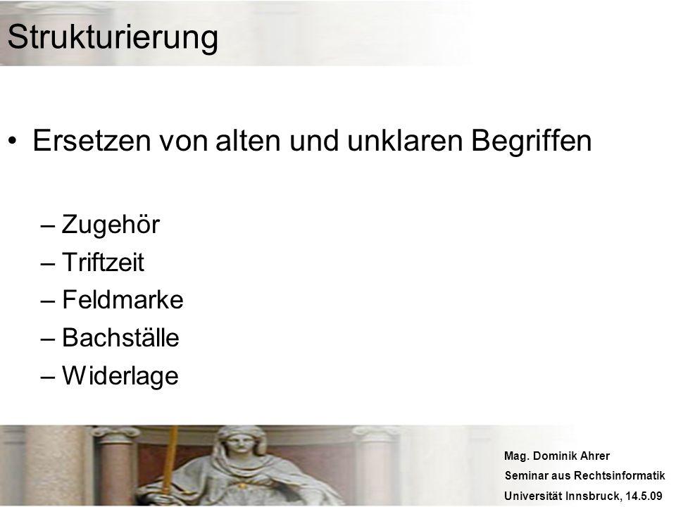 Mag. Dominik Ahrer Seminar aus Rechtsinformatik Universität Innsbruck, 14.5.09 Strukturierung Ersetzen von alten und unklaren Begriffen –Zugehör –Trif