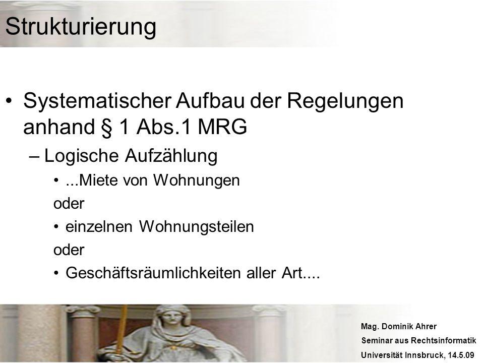 Mag. Dominik Ahrer Seminar aus Rechtsinformatik Universität Innsbruck, 14.5.09 Strukturierung Systematischer Aufbau der Regelungen anhand § 1 Abs.1 MR