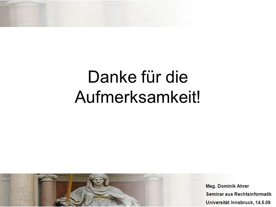 Mag. Dominik Ahrer Seminar aus Rechtsinformatik Universität Innsbruck, 14.5.09 Danke für die Aufmerksamkeit!