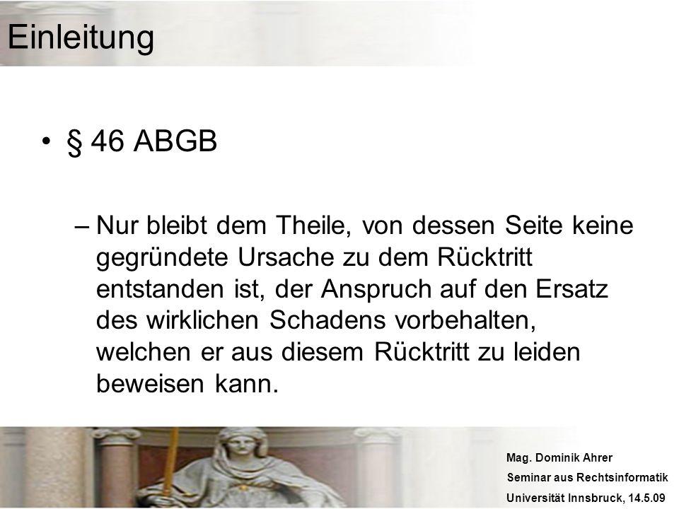 Mag. Dominik Ahrer Seminar aus Rechtsinformatik Universität Innsbruck, 14.5.09 Einleitung § 46 ABGB –Nur bleibt dem Theile, von dessen Seite keine geg