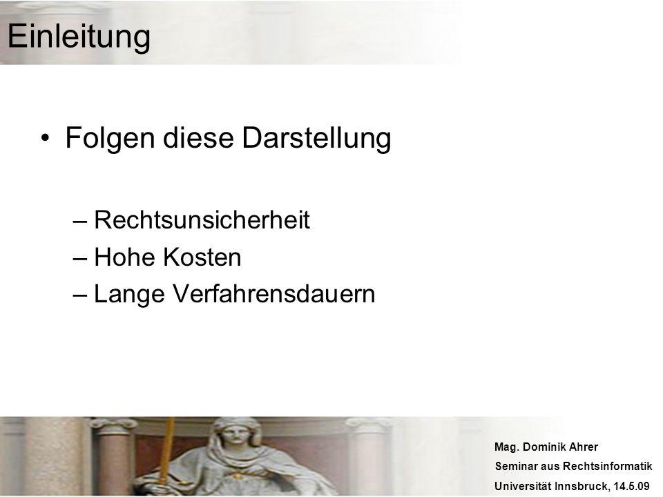 Mag. Dominik Ahrer Seminar aus Rechtsinformatik Universität Innsbruck, 14.5.09 Einleitung Folgen diese Darstellung –Rechtsunsicherheit –Hohe Kosten –L