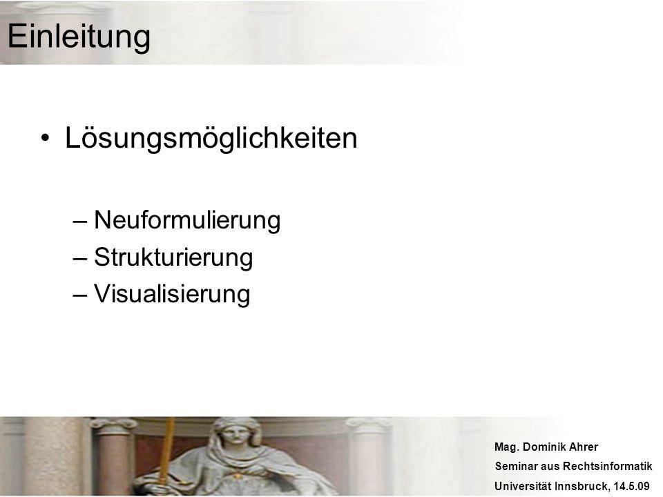 Mag. Dominik Ahrer Seminar aus Rechtsinformatik Universität Innsbruck, 14.5.09 Einleitung Lösungsmöglichkeiten –Neuformulierung –Strukturierung –Visua