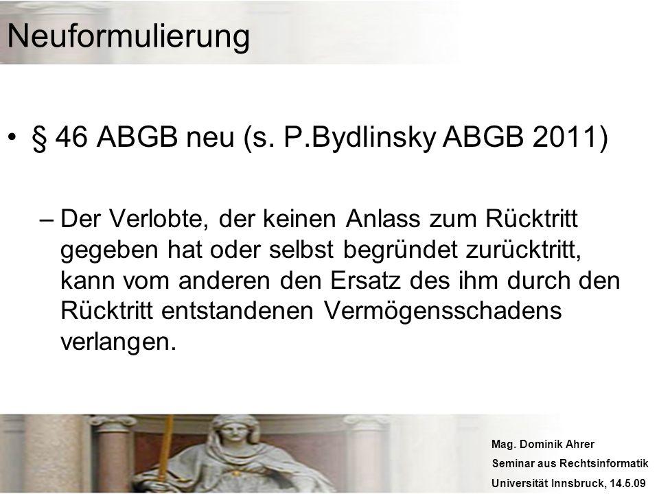 Mag. Dominik Ahrer Seminar aus Rechtsinformatik Universität Innsbruck, 14.5.09 Neuformulierung § 46 ABGB neu (s. P.Bydlinsky ABGB 2011) –Der Verlobte,
