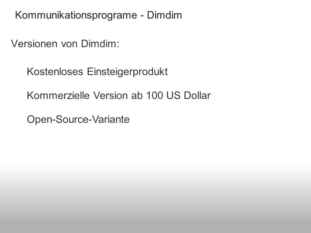 Kommunikationsprograme - Dimdim Versionen von Dimdim: Kostenloses Einsteigerprodukt Kommerzielle Version ab 100 US Dollar Open-Source-Variante