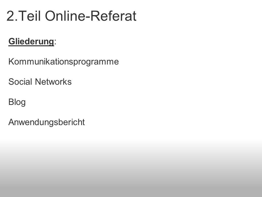 2.Teil Online-Referat Gliederung: Kommunikationsprogramme Social Networks Blog Anwendungsbericht